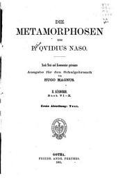 Die metamorphosen des P. Ovidius Naso: bd. 1. abt. Buch VI-X. Text