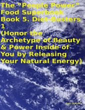 "The ""People Power"" Food Superbook: Book 5. Diet - Busters 1 (Honor the Archetype of Beauty & Power Inside of You By Releasing Your Natural Energy)"