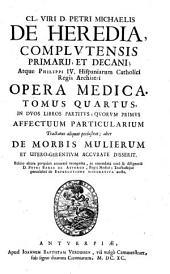 Cl. viri D. Petri Michaelis de Heredia ... Opera medica tomus quartus: in duos libros partitus quorum primus affectuum particularium tractatus aliquot perlustrat; alter de morbis mulierum et utero-gerentium accurate disserit