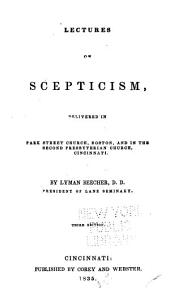Lectures on Scepticism: Delivered in Park Street Church, Boston, and in the Second Presbyterian Church, Cincinnati