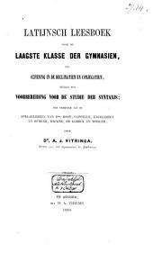 Latijnsch leesboek voor de laagste klassen der gymnasien, tot oefening in de declinatien en conjugatien, tevens tot voorbereiding voor de studie der syntaxis