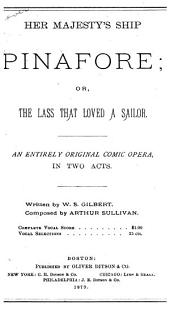 "Her Majesty's Ship ""Pinafore"": Or, The Lass that Loved a Sailor : an Entirely Original Comic Opera, in Two Acts"