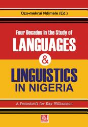 Four Decades In The Study Of Nigerian Languages And Linguistics Book PDF