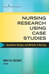Nursing Research Using Case Studies: Qualitative Designs and Methods in Nursing