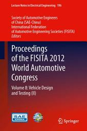 Proceedings of the FISITA 2012 World Automotive Congress: Volume 8: Vehicle Design and Testing (II)