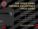 The Video Game Console Collector s Field Guide PDF