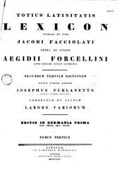 Totius latinitatis lexicon, consilio et cura Jacobi Facciolati,... opera et studio Aegidii Forcellini,... lucubratum secundum 3am editionem cujus curam gessit Josephus Furlanetto,... correctum et auctum labore variorum