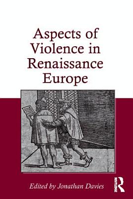 Aspects of Violence in Renaissance Europe PDF