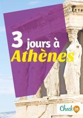 3 jours à Athènes: Un guide touristique avec des cartes, des bons plans et les itinéraires indispensables