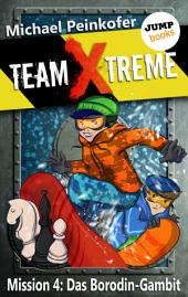 TEAM X-TREME - Mission 4: Das Borodin-Gambit