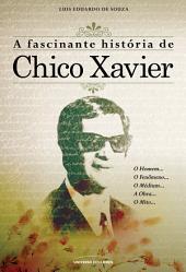 A Fascinante História de Chico Xavier