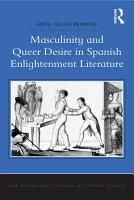 Masculinity and Queer Desire in Spanish Enlightenment Literature PDF