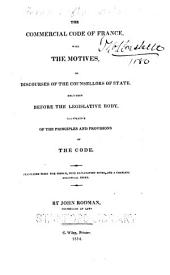 The Commercial Code of France: With the Motives for Discourses of the Counsellors of State, Delivered Before the Legislative Body, Illustrative of the Principles and Provisions of the Code ; Translated from the French, with Explanatory Notes, and a Complete Analytical Index