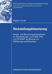 Rückstellungsbilanzierung: Ansatz- und Bewertungskonzeptionen für Rückstellungen nach HGB, IFRS und US-GAAP am Beispiel von Stilllegungsverpflichtungen