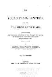 The Young Trail Hunters: Or the Wild Riders of the Plains ; the Veritable Adventures of Hal Hyde and Ned Brown on Their Journey Across the Great Plains of the South-west