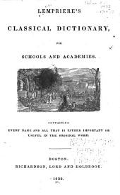 Lempriere's Classical Dictionary for Schools and Academies: Containing Every Name and All that is Either Important Or Useful in the Original Work