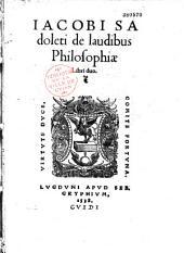 Iacobi Sadoleti de laudibus Philosophiae Libri duo