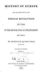 History of Europe from the Commencement of the French Revolution in 1789, to the Restoration of the Bourbons in 1815: Volume 1