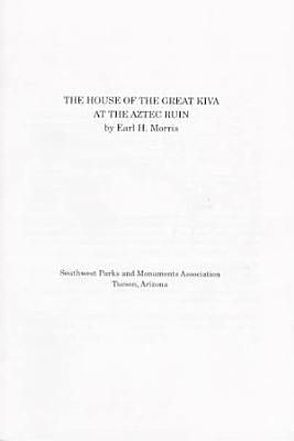 The House of the Great Kiva at the Aztec Ruin PDF