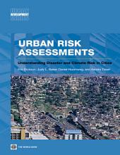 Urban Risk Assessments: An Approach for Understanding Disaster and Climate Risk in Cities