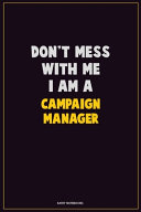 Don't Mess With Me, I Am A Campaign Manager