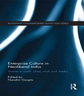 Enterprise Culture in Neoliberal India: Studies in Youth, Class, Work and Media