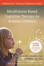 Mindfulness-Based Cognitive Therapy for Anxious Children: A Manual for Treating Childhood Anxiety