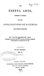 The Useful Arts: Considered in Connexion with the Applications of Science, Volume 2