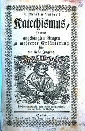 Martin Luther's Catechismus, sammt angehängten Fragen zur mehrerer Erläuterung für die liebe Jugend