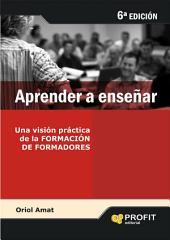 Aprender a enseñar: Una visión práctica de la FORMACIÓN DE FORMADORES