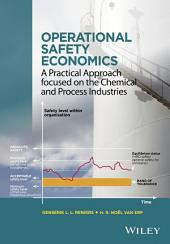 Operational Safety Economics: A Practical Approach focused on the Chemical and Process Industries