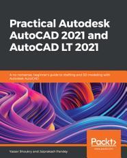 Practical Autodesk AutoCAD 2021 and AutoCAD LT 2021 PDF