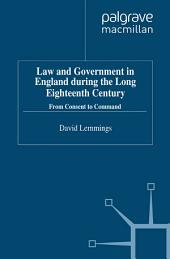 Law and Government in England during the Long Eighteenth Century: From Consent to Command