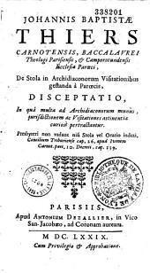 Johannis Baptistae,...Disceptatio in qua multa ad archidiacomorum mumus juridictionem ac visitationes attinentia curiose...