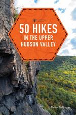 50 Hikes in the Upper Hudson Valley (First Edition) (Explorer's 50 Hikes)