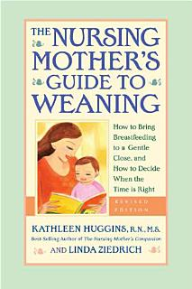 The Nursing Mother s Guide to Weaning   Revised Book
