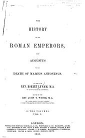 The History of the Roman Emperors: From Augustus to the Death of Marcus Antoninus, Volume 1