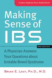 Making Sense of IBS: A Physician Answers Your Questions about Irritable Bowel Syndrome, Edition 2