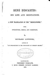 Rene Descartes: His Life and Meditations ; a New Translation of the 'Meditationes'