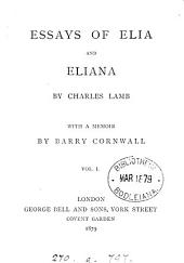 Essays of Elia, and Eliana. With a memoir by Barry Cornwall: Volume 1