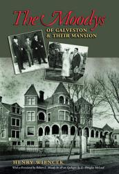 The Moodys Of Galveston And Their Mansion Book PDF
