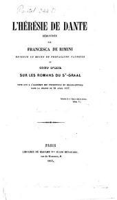 L'hérésie de Dante démontrée par Francesca de Rimini devenue un moyen de Propagande Vaudoise et coup d'oeil sur les romans du St-Graal: Note lue à l'académie des inser. et belles-lettres le 24 avril 1857 Acc. Preuves de l'hérésie de Dante notamment au sujet d'ure fusion opérée vers 1312 entre la Massenie Albigeoise, le Temple et les Gibelins. Note der Paradis illuminé à Giorno