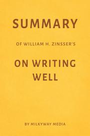 Summary Of William Zinsser   S On Writing Well By Milkyway Media