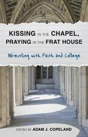 Kissing in the Chapel  Praying in the Frat House PDF
