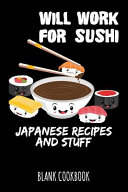 Will Work For Sushi Japanese Recipes And Stuff Book PDF