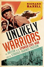Unlikely Warriors: The British in the Spanish Civil War and the Struggle Against Fascism