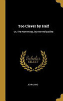 Too Clever by Half  Or  the Harroways  by the Mofussilite PDF