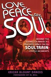 Love, Peace, and Soul: Behind the Scenes of America's Favorite Dance Show Soul Train: Classic Moments