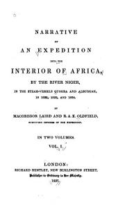 Narrative of an Expedition Into the Interior of Africa: By the River Niger, in the Steam-vessels Quorra and Alburkah, in 1832, 1833 and 1834, Volume 1