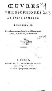 Oeuvres philosophiques de Saint-Lambert: tome premier : ce volume contient l'Analyse de l'Homme et de la Femme, de la Raison, ou Ponthiamas